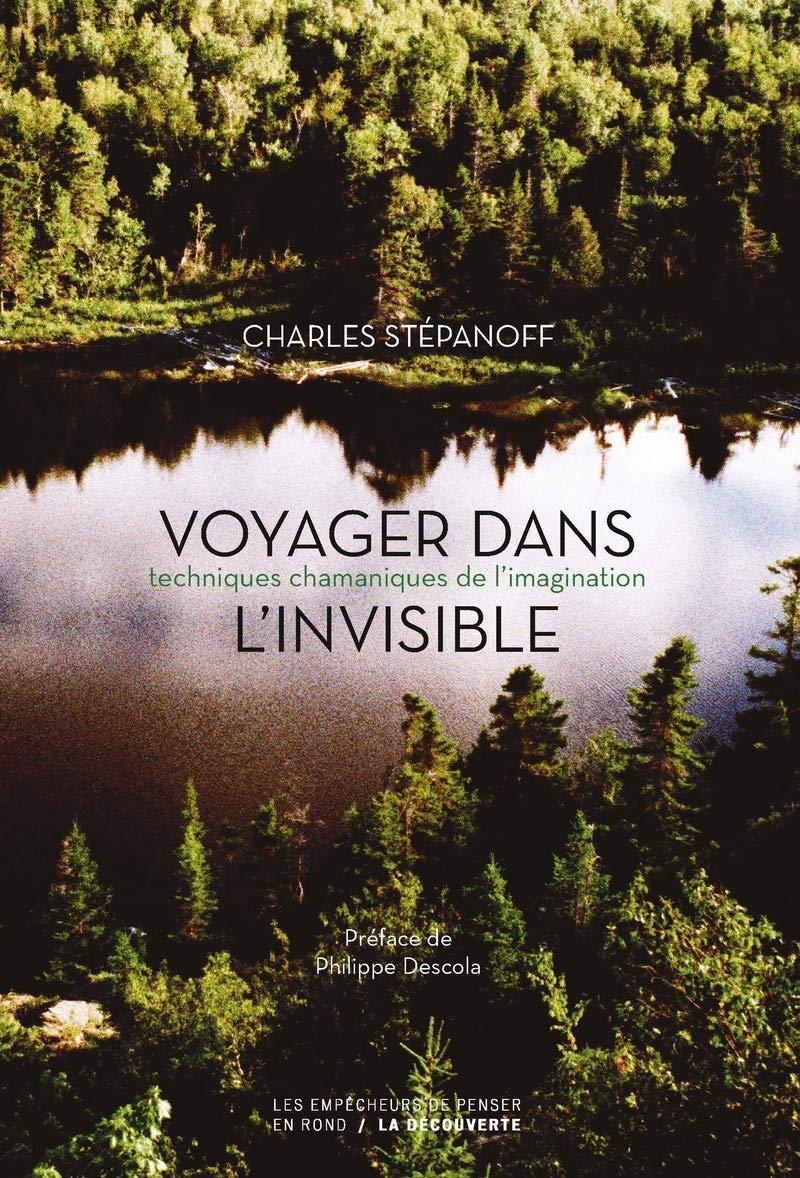 Charles Stepanoff - Voyager dans l'invisible - Ed. La Découverte / 2019