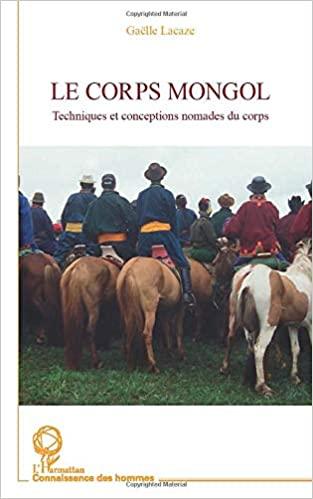 Gaëlle Lacaze - Le Corps mongol - Ed. L'Harmattan / 2012