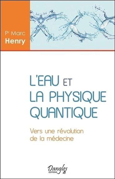 Marc Henry - L'Eau et la Physique quantique - Ed. Dangles / 2016