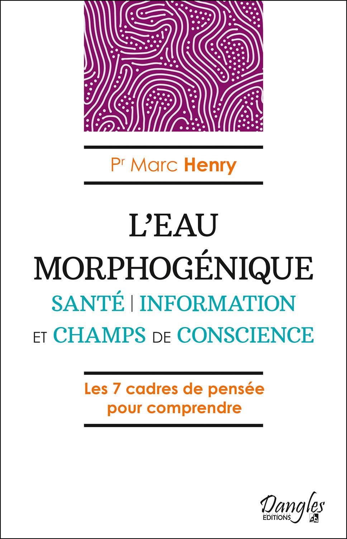Marc Henry - L'Eau morphogénique - Ed. Dangles / 2020.