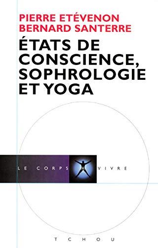 Pierre Etevenon et Bernard Santerre - États de conscience, sophrologie et yoga - Ed. Tchou / 2006