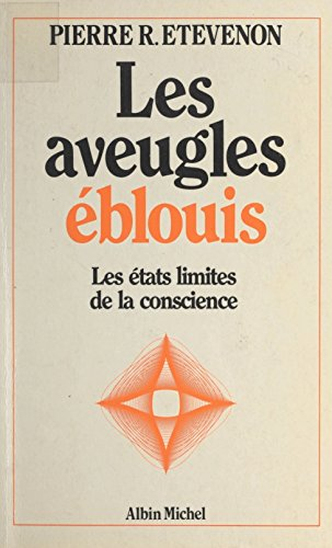 Pierre Etevenon - Les Aveugles éblouis. Les états limites de la conscience - Ed. Albin Michel / 1984