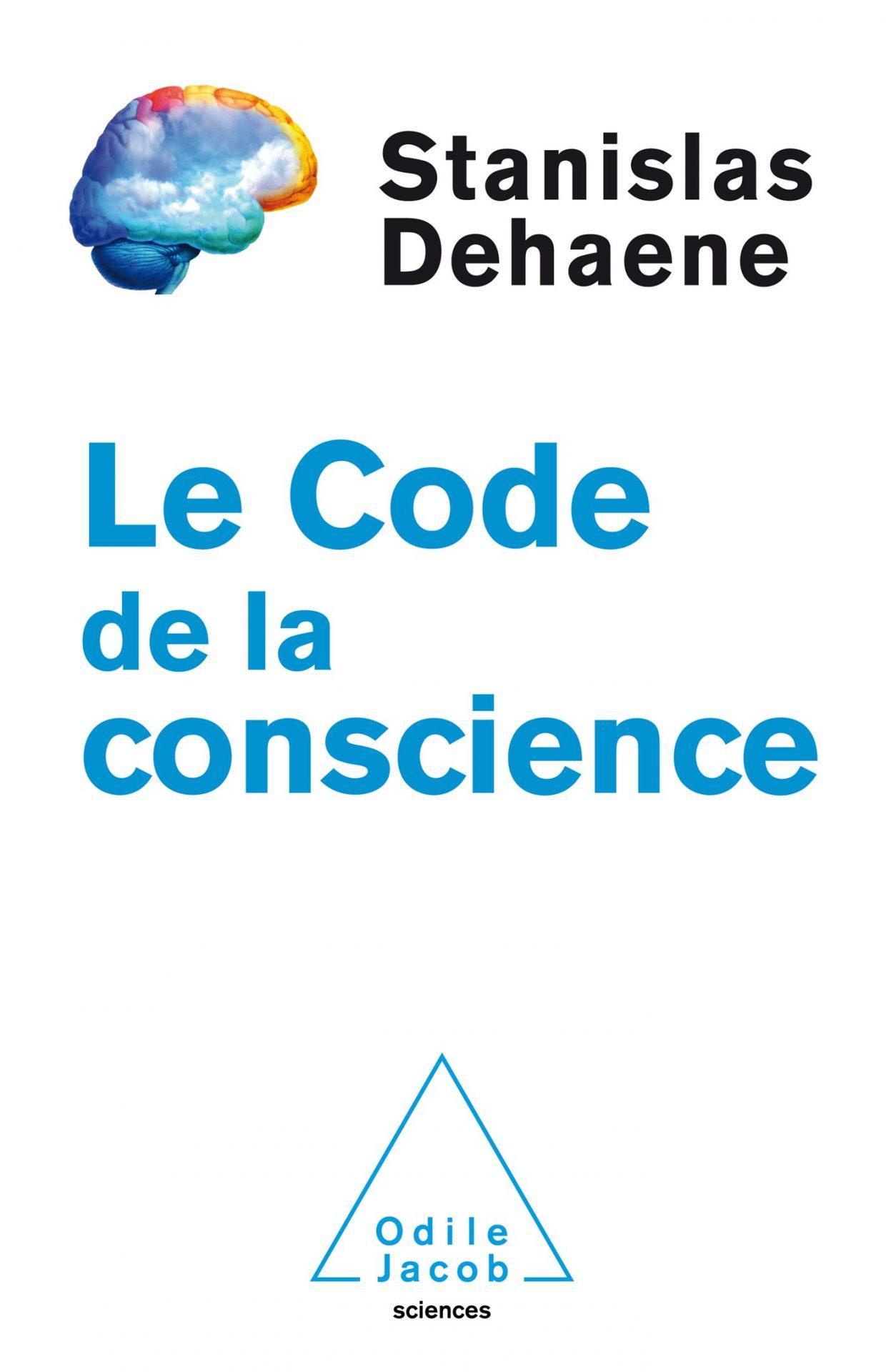 Stanislas Dehaene - Le Code de la conscience - Ed. Odile Jacob / 2014